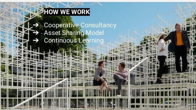 ➔ Cooperative Consultancy ➔ Asset Sharing Model ➔ Continuous Learning HOW WE WORK