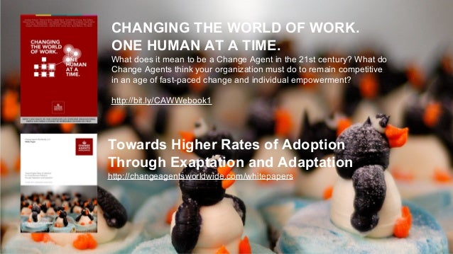 CHANGING THE WORLD OF WORK. ONE HUMAN AT A TIME. What does it mean to be a Change Agent in the 21st century? What do Chang...