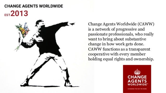 Change Agents Worldwide (CAWW) is a network of progressive and passionate professionals, who really want to bring about su...