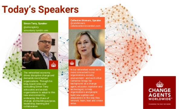 Today's Speakers The networked economy drives disruptive change and demands more human organizations. Through his blog, bo...