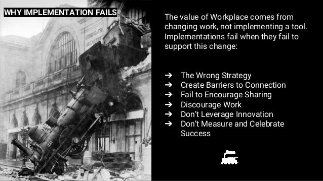 The value of Workplace comes from changing work, not implementing a tool. Implementations fail when they fail to support t...