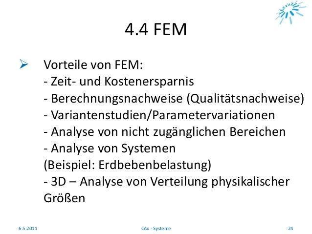 4.4 FEM  Vorteile von FEM: - Zeit- und Kostenersparnis - Berechnungsnachweise (Qualitätsnachweise) - Variantenstudien/Par...