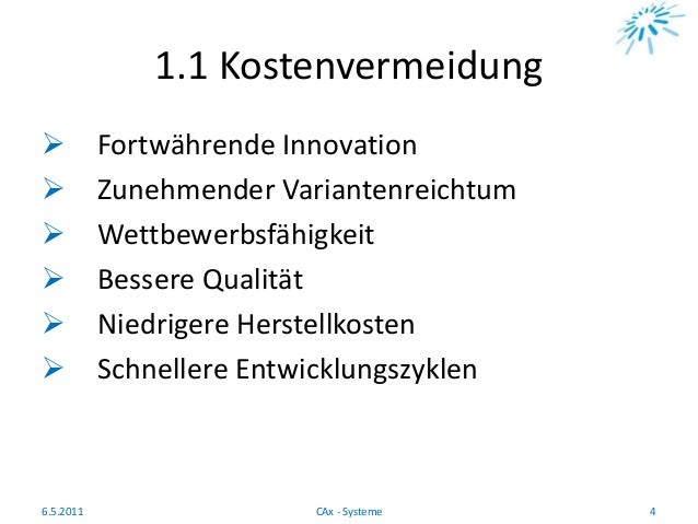 1.1 Kostenvermeidung  Fortwährende Innovation  Zunehmender Variantenreichtum  Wettbewerbsfähigkeit  Bessere Qualität ...