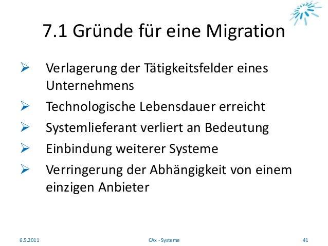 7.1 Gründe für eine Migration  Verlagerung der Tätigkeitsfelder eines Unternehmens  Technologische Lebensdauer erreicht ...