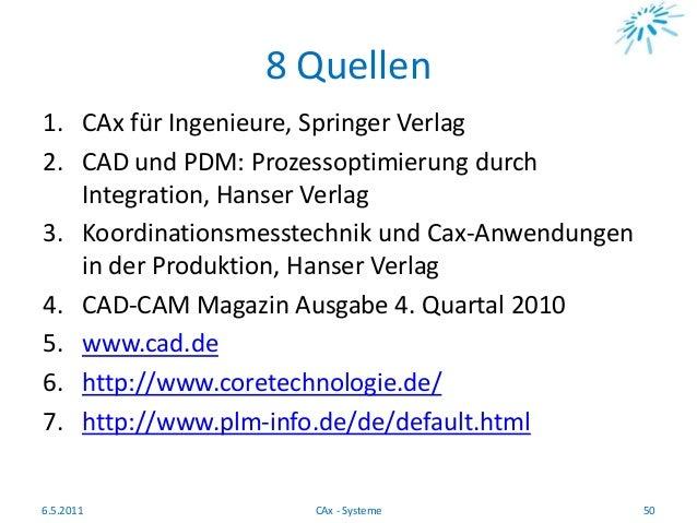 8 Quellen 1. CAx für Ingenieure, Springer Verlag 2. CAD und PDM: Prozessoptimierung durch Integration, Hanser Verlag 3. Ko...