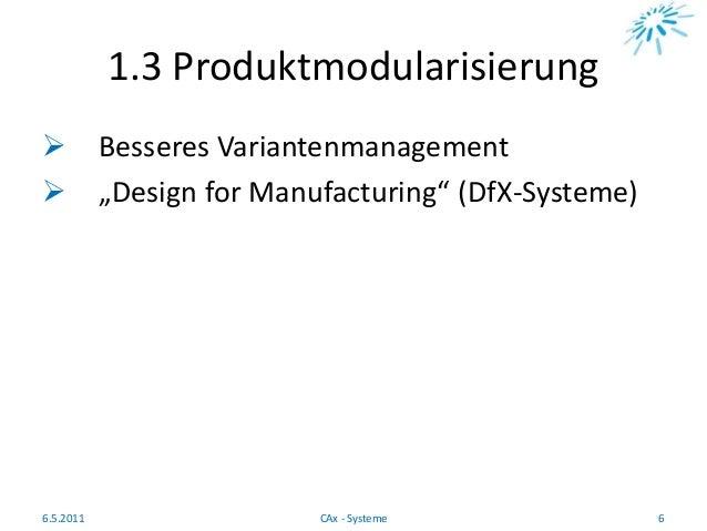 """1.3 Produktmodularisierung  Besseres Variantenmanagement  """"Design for Manufacturing"""" (DfX-Systeme) 6.5.2011 6CAx - Syste..."""