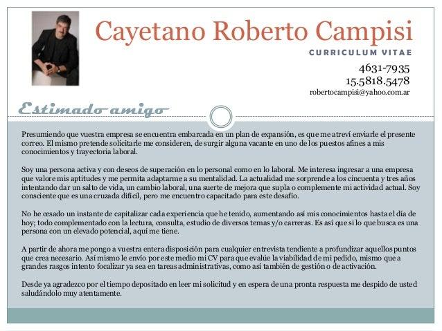 Cayetano Roberto Campisi CURRICULUM VITAE  4631-7935 15.5818.5478 robertocampisi@yahoo.com.ar  Estimado amigo Presumiendo ...