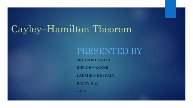Cayley–Hamilton Theorem PRESENTED BY MD. RABIUS SANI BIPLOB SARKER FAHMIDA HOSSAIN BAPPY DAS NILA