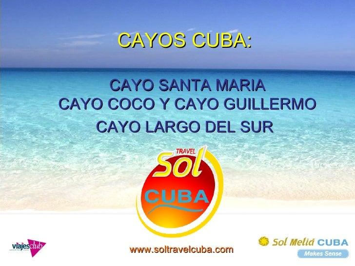CAYOS CUBA:  CAYO SANTA MARIA CAYO COCO Y CAYO GUILLERMO CAYO LARGO DEL SUR   www.soltravelcuba.com