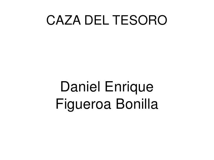 CAZA DEL TESORO<br />Daniel Enrique Figueroa Bonilla<br />