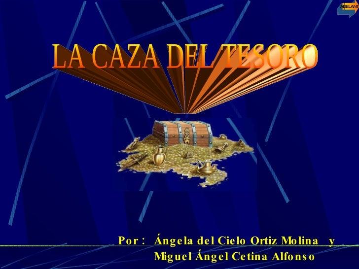 Por : Ángela del Cielo Ortiz Molina  y Miguel Ángel Cetina Alfonso ADELANTE LA CAZA DEL TESORO