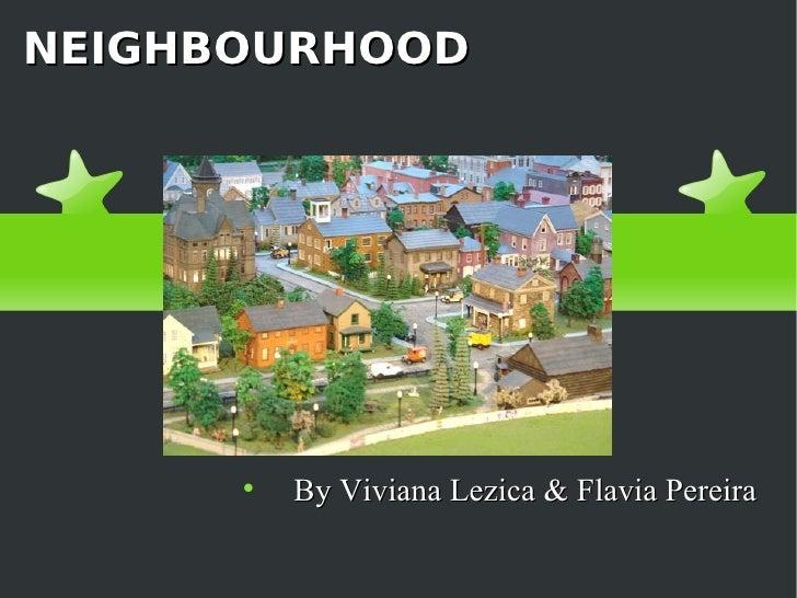 NEIGHBOURHOOD                By Viviana Lezica & Flavia Pereira