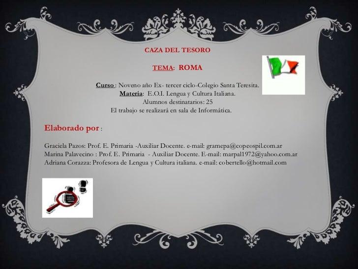 CAZA DEL TESORO <br />TEMA: ROMA <br />Curso : Noveno año Ex- tercer ciclo-Colegio Santa Teresita.<br />Materia:  E.O.I. L...