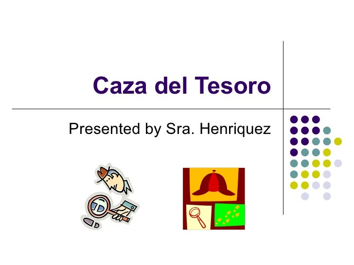 Caza del Tesoro Presented by Sra. Henriquez