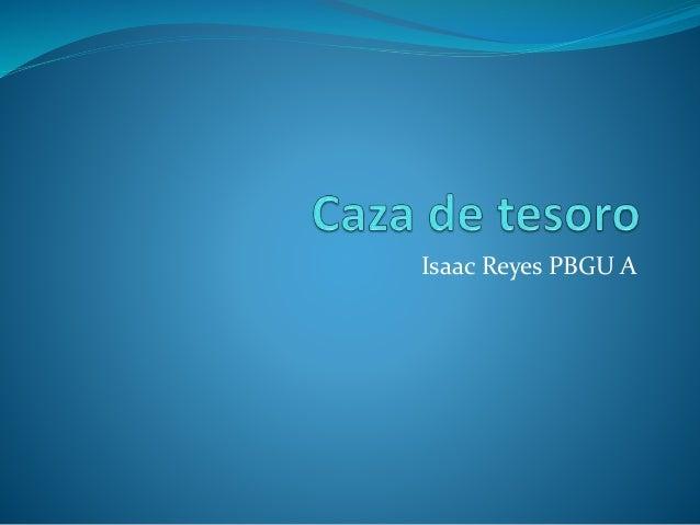 Isaac Reyes PBGU A