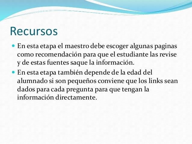 Recursos  En esta etapa el maestro debe escoger algunas paginas como recomendación para que el estudiante las revise y de...