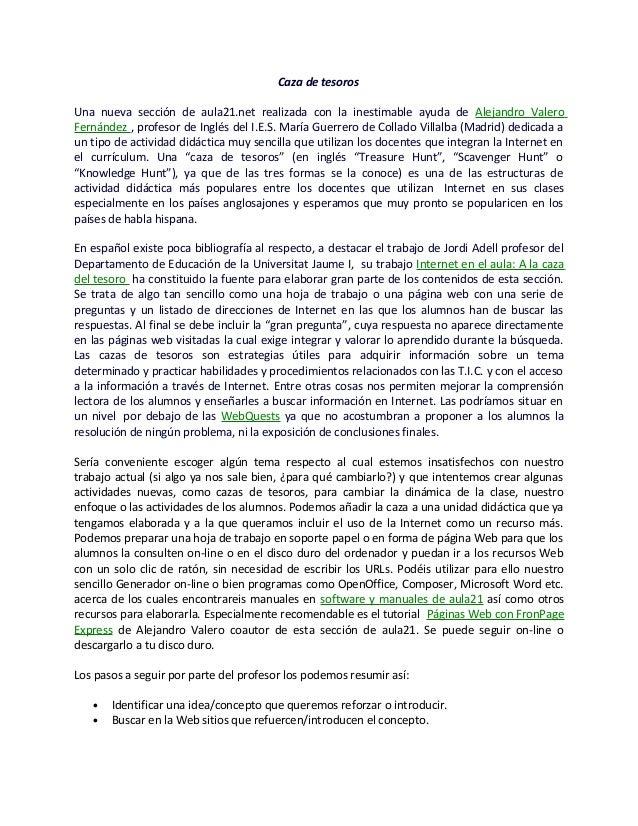 Caza de tesoros Una nueva sección de aula21.net realizada con la inestimable ayuda de Alejandro Valero Fernández , profeso...