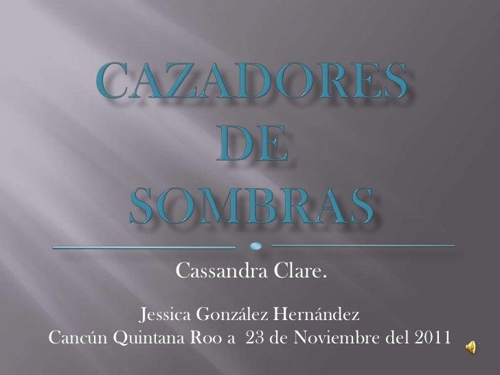 Cassandra Clare.          Jessica González HernándezCancún Quintana Roo a 23 de Noviembre del 2011