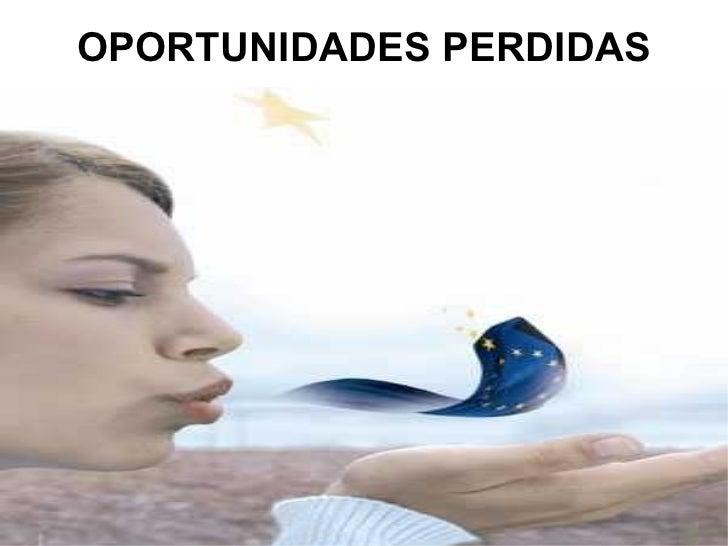 OPORTUNIDADES PERDIDAS