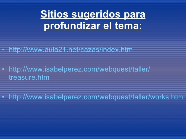 Sitios sugeridos para profundizar el tema: <ul><li>http :// www.aula21 .net/cazas/ index.htm </li></ul><ul><li>http :// ww...