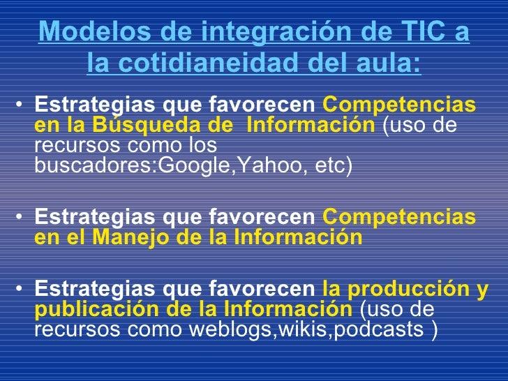 Modelos de integración de TIC a la cotidianeidad del aula: <ul><li>Estrategias que favorecen  Competencias en la Búsqueda ...