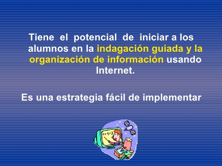 <ul><li>Tiene  el  potencial  de  iniciar a los alumnos en la  indagación guiada y la organización de información  usando ...