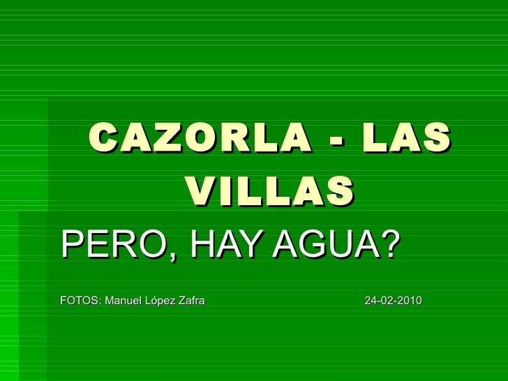 CAZORLA - LAS VILLAS PERO, HAY AGUA? FOTOS: Manuel López Zafra  24-02-2010