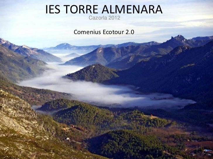 IES TORRE ALMENARA       Cazorla 2012    Comenius Ecotour 2.0