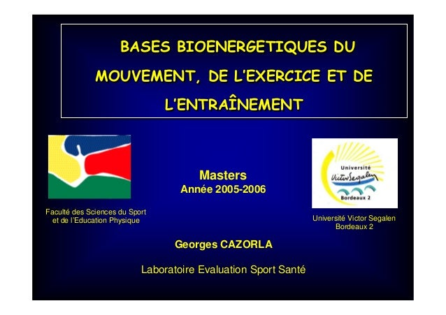 BASES BIOENERGETIQUES DU MOUVEMENT, DE L'EXERCICE ET DE L'ENTRAÎNEMENT BASES BIOENERGETIQUES DU MOUVEMENT, DE L'EXERCICE E...