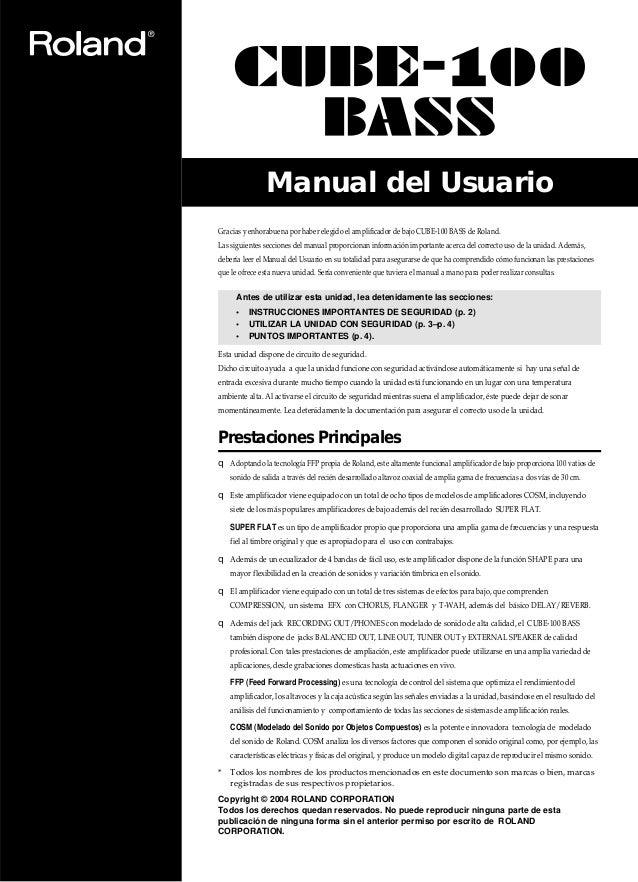 Manual del Usuario Gracias y enhorabuena por haber elegido el amplificador de bajo CUBE-100 BASS de Roland. Las siguientes...
