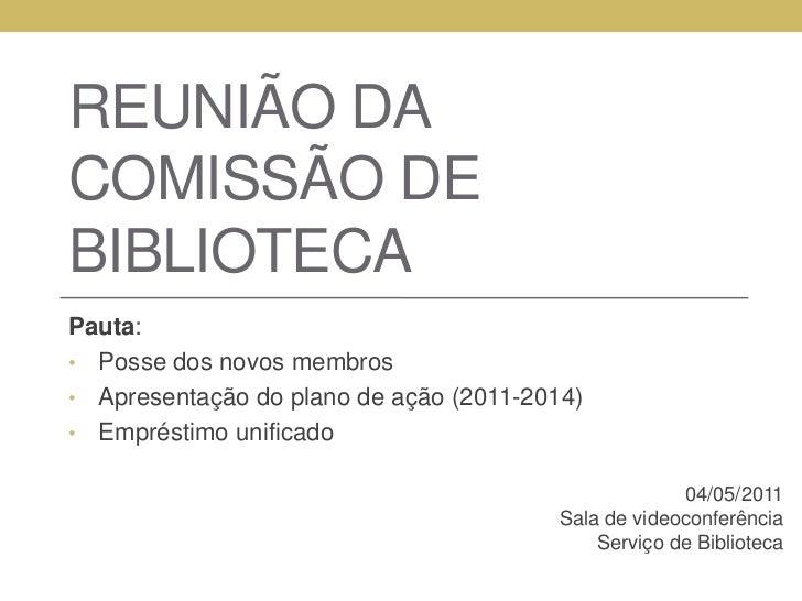Reunião da Comissão de Biblioteca<br />Pauta:<br /><ul><li>Posse dos novos membros