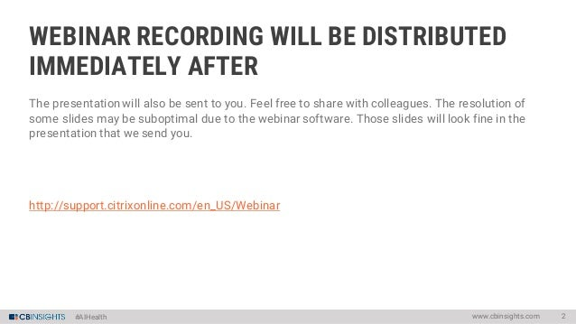 #AIHealth WEBINAR RECORDING WILL BE DISTRIBUTED IMMEDIATELY AFTER www.cbinsights.com 2 The presentationwill also be sent t...