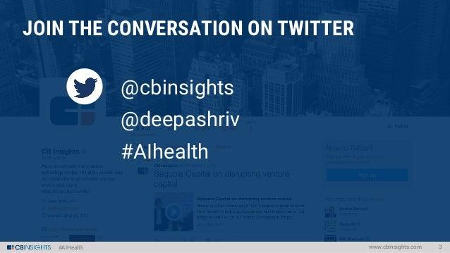 #AIHealth @cbinsights @deepashriv #AIhealth JOIN THE CONVERSATION ON TWITTER www.cbinsights.com 3