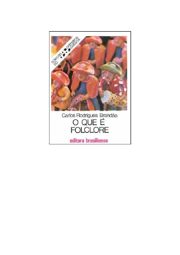 Carlos Rodrigues BrandãoO QUE É FOLCLORE        1ª edição 1982        4ª edição 1984