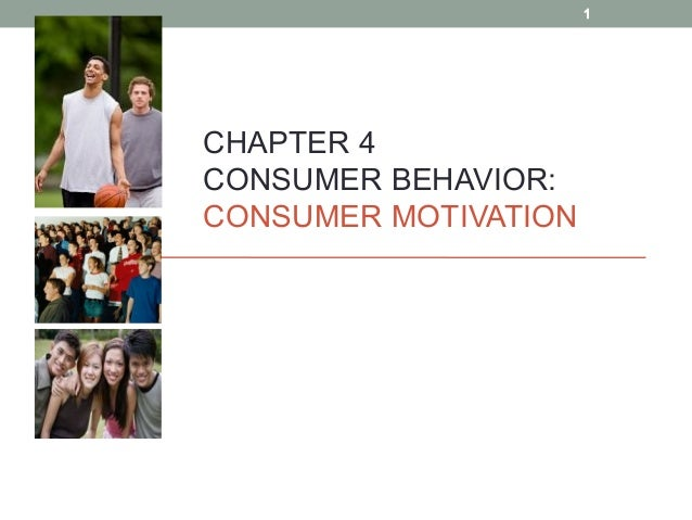 CHAPTER 4 CONSUMER BEHAVIOR: CONSUMER MOTIVATION 1