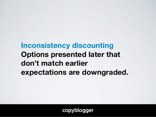 Inconsistency discounting  Options presented later that  don't match earlier  expectations are downgraded.