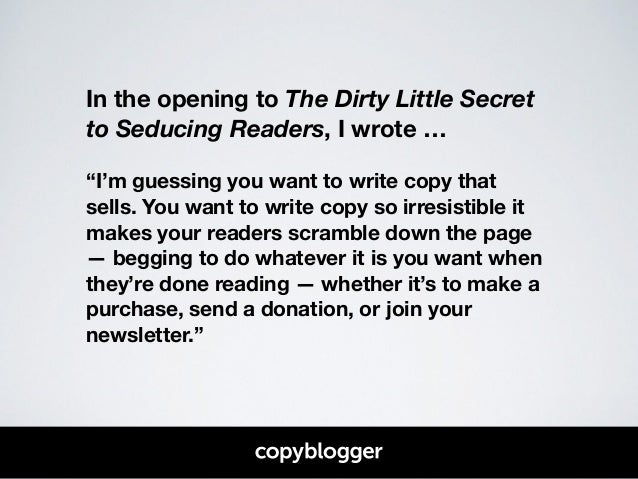 """In the opening to The Dirty Little Secret  to Seducing Readers, I wrote …  !  """"I'm guessing you want to write copy that  s..."""