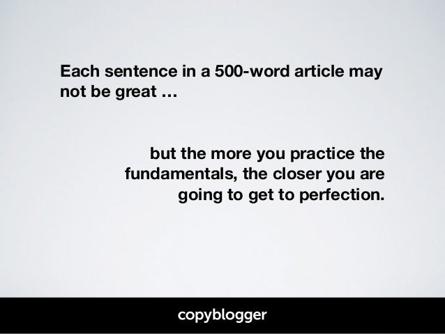 Each sentence in a 500-word article may  not be great …  !  !  but the more you practice the  fundamentals, the closer you...