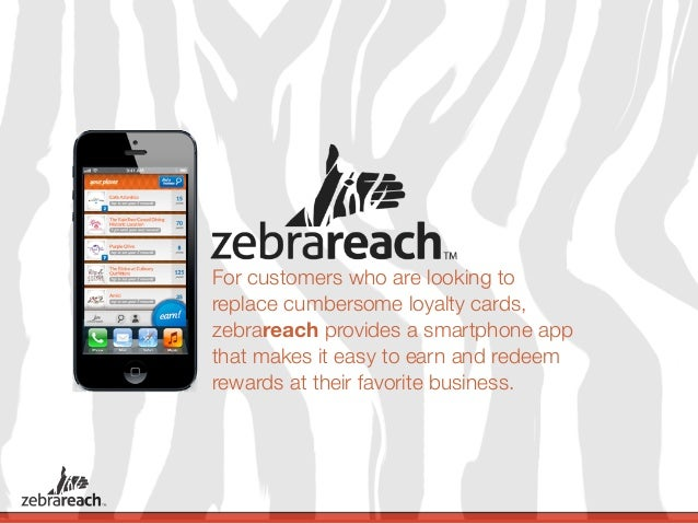 For customers who are looking toreplace cumbersome loyalty cards,zebrareach provides a smartphone appthat makes it easy to...