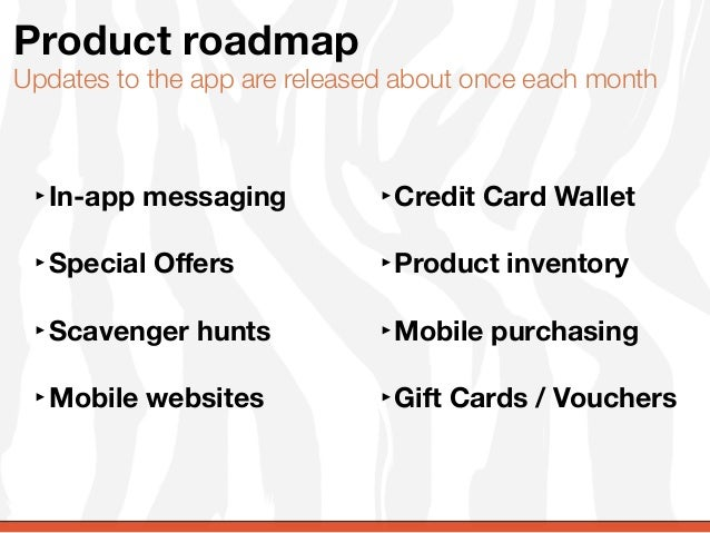 Product roadmapUpdates to the app are released about once each month ‣In-app messaging           ‣Credit Card Wallet ‣Spec...
