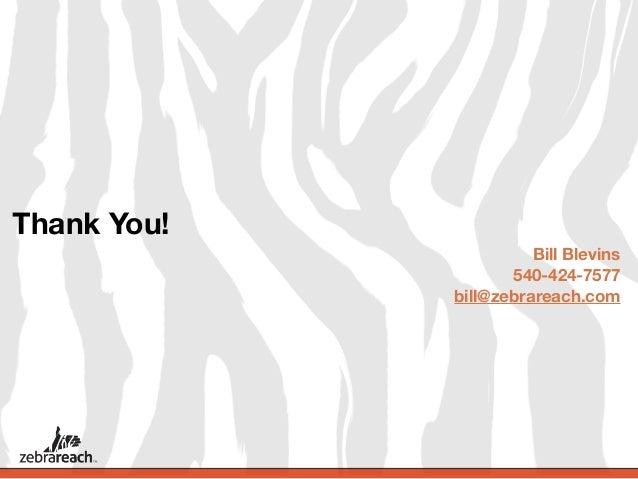 Thank You!                       Bill Blevins                    540-424-7577             bill@zebrareach.com