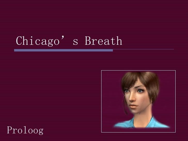 Chicago's Breath Proloog