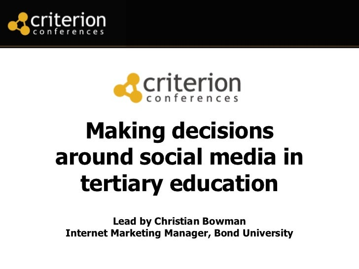 Making decisionsaround social media in  tertiary education         Lead by Christian BowmanInternet Marketing Manager, Bon...