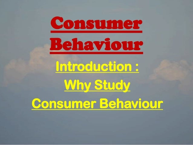 Consumer Behaviour Introduction : Why Study Consumer Behaviour