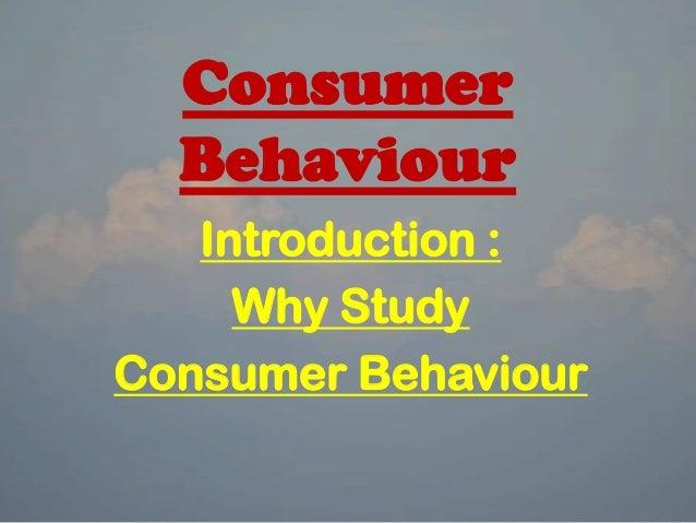 Consumer Behaviour Introduction : Why Study Consumer Behaviour