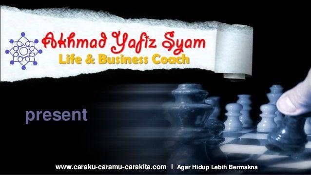 Akhmad Yafiz Syam   Life & Business Coachpresent   www.caraku-caramu-carakita.com l Agar Hidup Lebih Bermakna