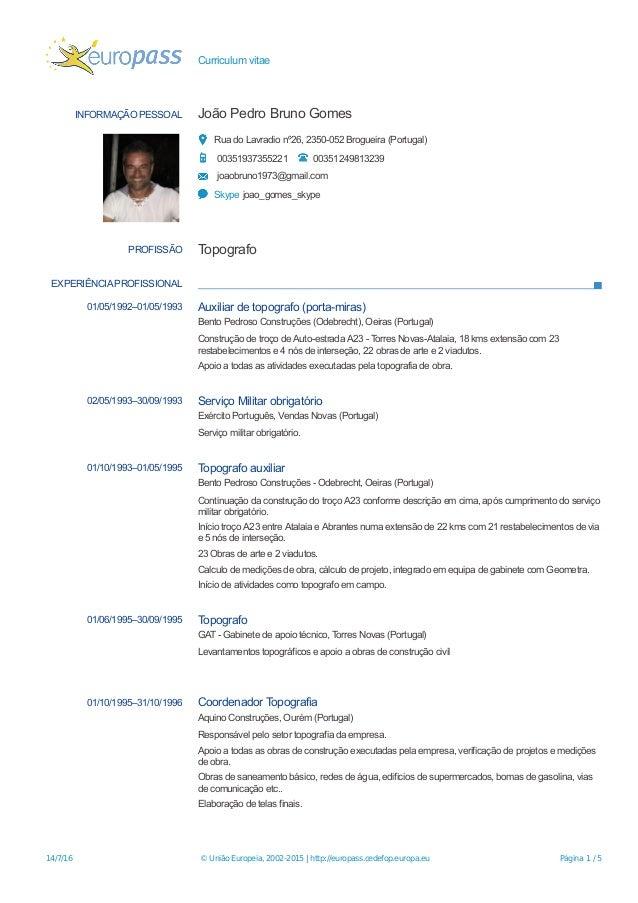 Curriculum vitae INFORMAÇÃO PESSOAL João Pedro Bruno Gomes Rua do Lavradio nº26, 2350-052 Brogueira (Portugal) 00351937355...