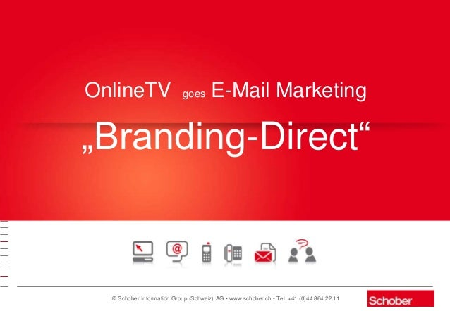 "© Schober Information Group (Schweiz) AG • www.schober.ch • Tel: +41 (0)44 864 22 11 OnlineTV goes E-Mail Marketing ""Brand..."