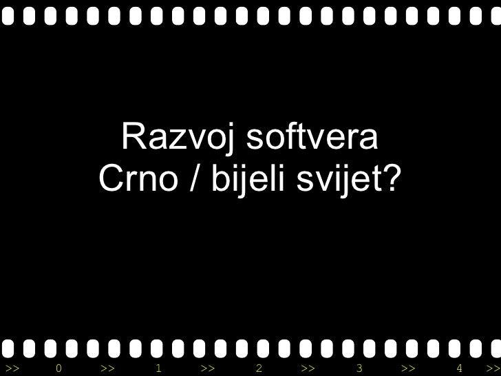 Razvoj softvera Crno / bijeli svijet?