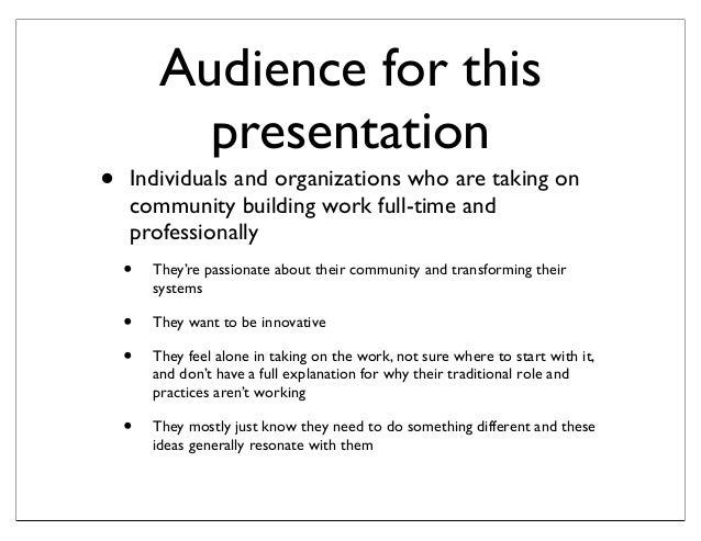 Audience for this           presentation•   Individuals and organizations who are taking on    community building work ful...
